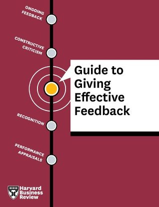 hbr guide to giving effective feedback by harvard business review rh goodreads com Giving Effective Feedback to Employees 20 Minute Manager Giving Effective Feedback