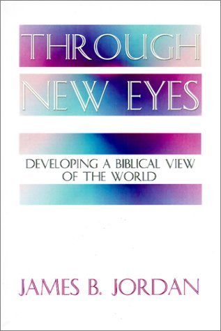 Through New Eyes: Developing a Biblical View of the World