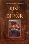 Rise of the Dibor (The White Lion Chronicles #1)