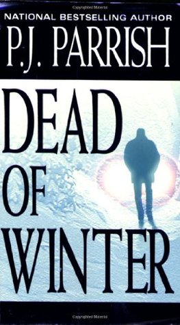 Dead Of Winter by P.J. Parrish