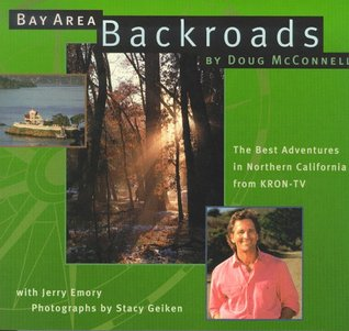 Bay Area Backroads: The Best Adventures in Northern California from Kron-Tv
