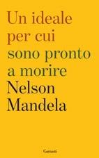 Un ideale per cui sono pronto a morire - Il discorso più bello di Nelson Mandela