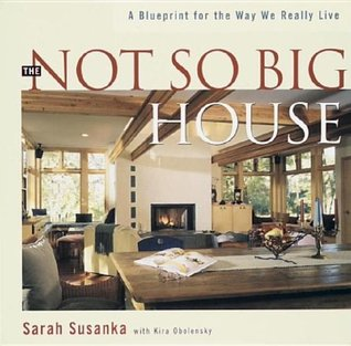 The Not So Big House by Sarah Susanka