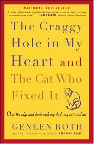 The Craggy Hole in My Heart and the Cat Who Fixed It: Over the Edge and Back with My Dad, My Cat, and Me