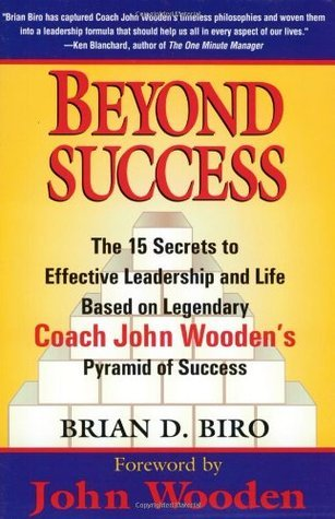 Beyond Success: The 15 Secrets of effective Leadership and Life Based on Legendary Coach John Wooden's Pyramid