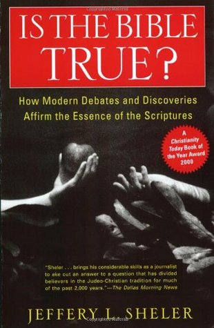 Is the Bible True? How Modern Debates & Discoveries Affirm the Essence of the Scriptures
