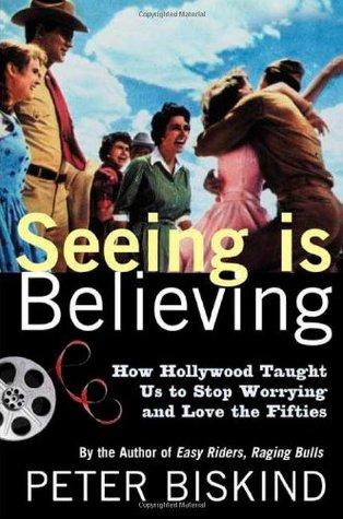 Seeing Is Believing by Peter Biskind