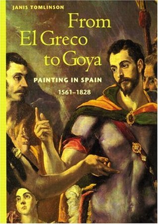 From El Greco to Goya: Painting in Spain 1561-1828 (perspectives): First Edition