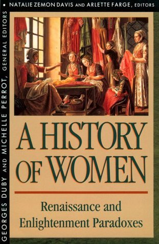 A History of Women in the West. Vol 3. Renaissance and the Enlightenment Paradoxes