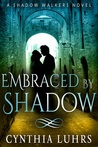 Embraced by Shadow by Cynthia Luhrs