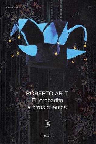 El Jorobadito y otros cuentos by Roberto Arlt