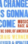 A Change Is Gonna Come: Music, Race  the Soul of America