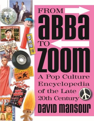 From Abba to Zoom: A Pop Culture Encyclopedia of the Late 20th Century