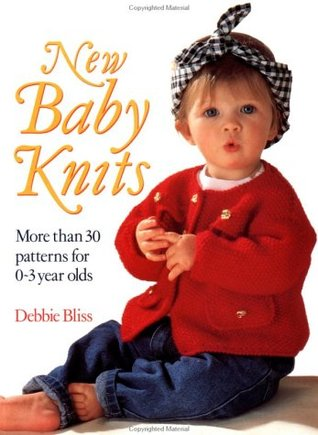 New Baby Knits More Than 30 Patterns For 0 3 Year Olds By Debbie Bliss