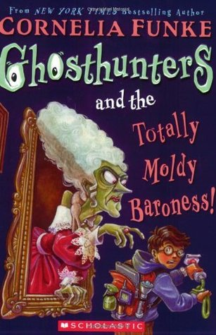 Ebook Ghosthunters and the Totally Moldy Baroness! by Cornelia Funke TXT!