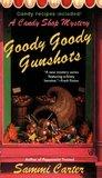 Goody Goody Gunshots (A Candy Shop Mystery, #4)