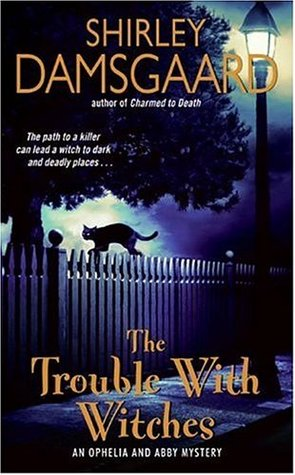 The Trouble With Witches by Shirley Damsgaard