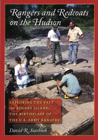 Rangers and Redcoats on the Hudson: Exploring the Past on Rogers Island, the Birthplace of the U. S. Army Rangers