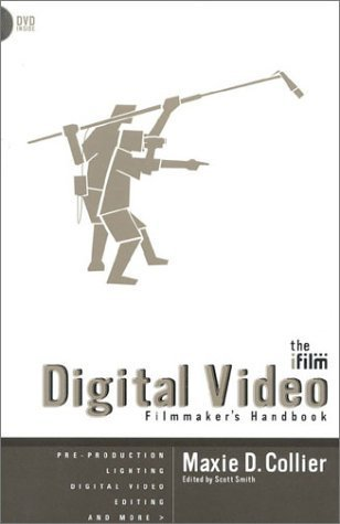 The IFILM Digital Video Filmmaker's Handbook