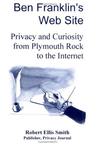 Ben Franklin's Web Site: Privacy and Curiosity from Plymouth Rock to the Internet
