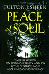 Peace of Soul: Timeless Wisdom on Finding Serenity and Joy by the Century's Most Acclaimed Catholic Bishop