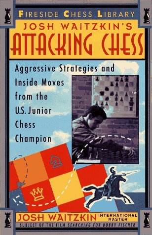 Attacking Chess: Aggressive Strategies and Inside Moves from the U.S. Junior Chess Champion