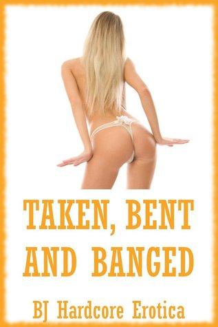 Taken Bent Banged: Five Rough First Anal Sex Erotica Stories