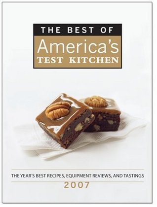 The Best of America's Test Kitchen 2007: The Year's Best Recipes, Equipment Reviews, and Tastings