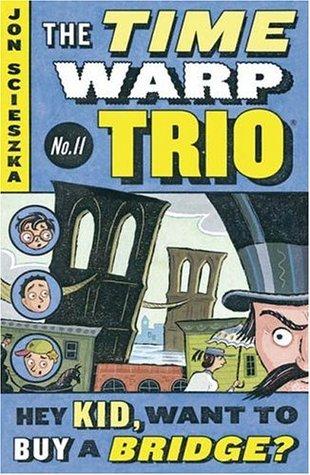Hey Kid, Want to Buy a Bridge? (Time Warp Trio #11)