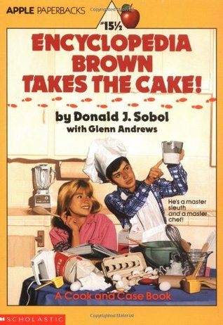 Encyclopedia Brown Takes the Cake! by Donald J. Sobol