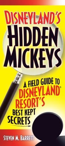Disneyland's Hidden Mickeys: A Field Guide to the Disneyland Resort's Best Kept Secrets