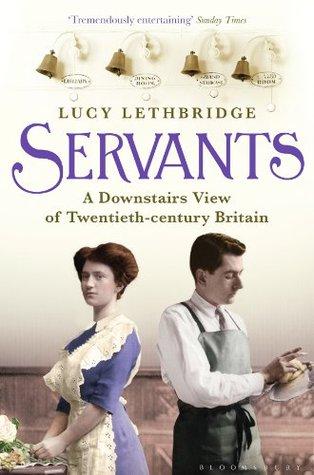 Ebook Servants: A Downstairs View of Twentieth-century Britain by Lucy Lethbridge PDF!