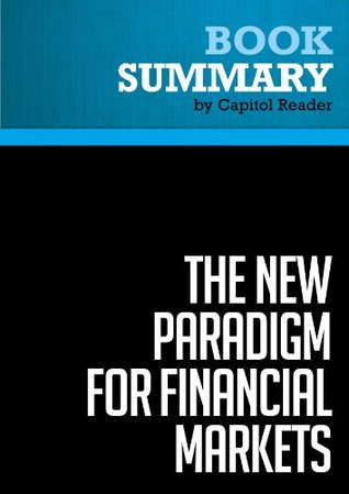 Summary of The New Paradigm for Financial Markets: The Credit Crisis of 2008 and What It Means - George Soros