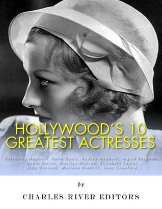 Hollywood's 10 Greatest Actresses: Katharine Hepburn, Bette Davis, Audrey Hepburn, Ingrid Bergman, Greta Garbo, Marilyn Monroe, Elizabeth Taylor, Judy Garland, Marlene Dietrich, and Joan Crawford