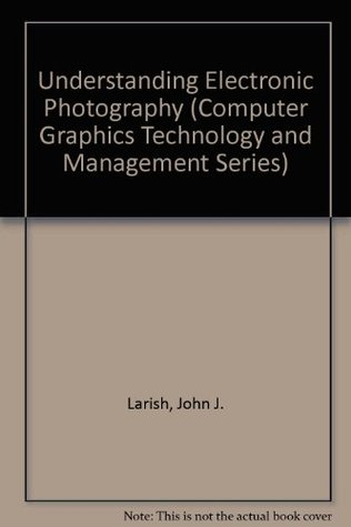 Understanding Electronic Photography (Computer Graphics Technology and Management Series)