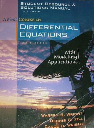 Student Resource and Solutions Manual for Zill's A First Course in Differential Equations with Modeling Applications, 8th