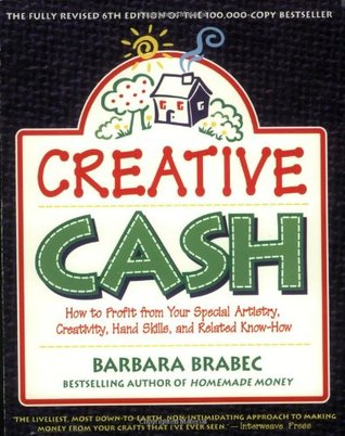 Creative Cash : How to Profit From Your Special Artistry, Creativity, Hand Skills, and Related Know-How