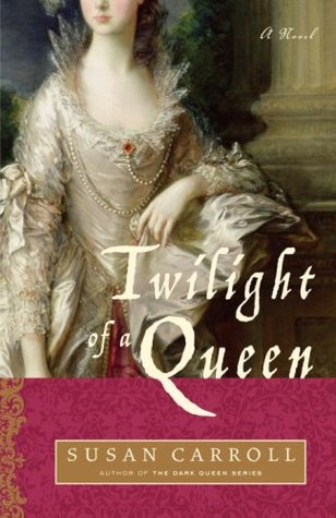 Twilight of a Queen (The Dark Queen Saga, #5) by Susan Carroll