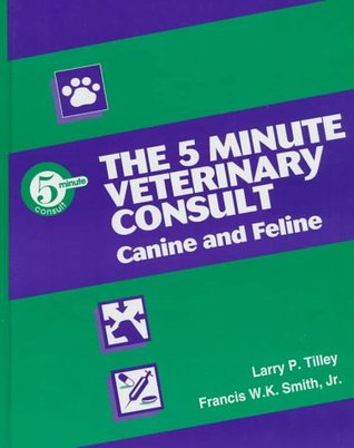 The 5 Minute Veterinary Consult Canine Feline By Larry P Tilley