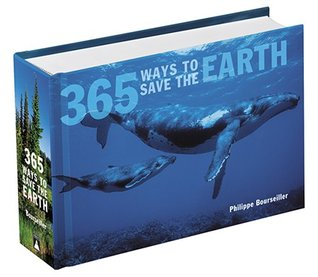 365 Ways to Save the Earth by Philippe Bourseiller