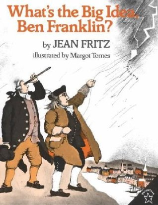 What's the Big Idea, Ben Franklin by Jean Fritz