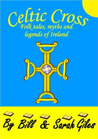 Celtic Cross: Folk tales, Myths and Legends of Ireland (Bill and Sarah Giles Books for Children)