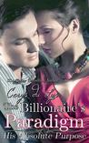 The Billionaire's Paradigm: His Absolute Purpose (The Billionaire's Paradigm, #1-7)
