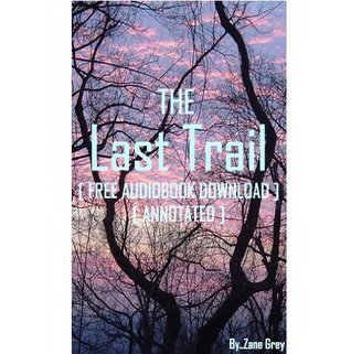 The Last Trail - [ FREE AUDIOBOOK DOWNLOAD ] [ ANNOTATED ]