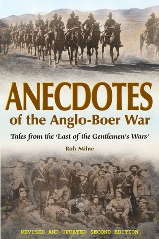 Anecdotes of the Anglo-Boer War 1899-1902: Tales from 'The Last of the Gentlemen's Wars'