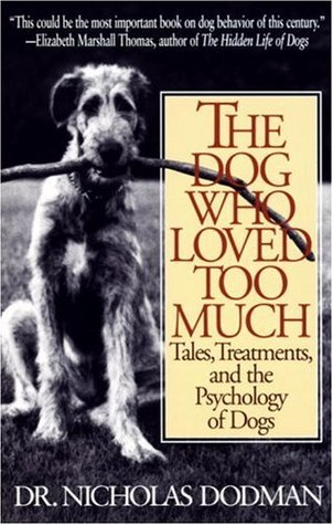 The Dog Who Loved Too Much by Nicholas Dodman