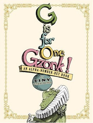 G Is for One Gzonk! by Tony DiTerlizzi