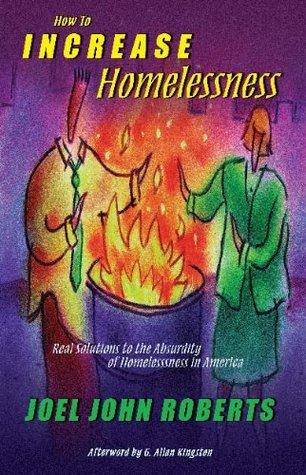 How To Increase Homelessness By Joel John Roberts