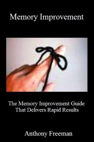 Memory Improvement (The Memory Improvement Guide That Delivers Rapid Results)
