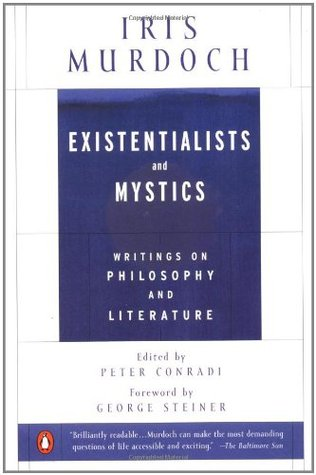 Existentialists and Mystics Writings on Philosophy and Litera... by Iris Murdoch